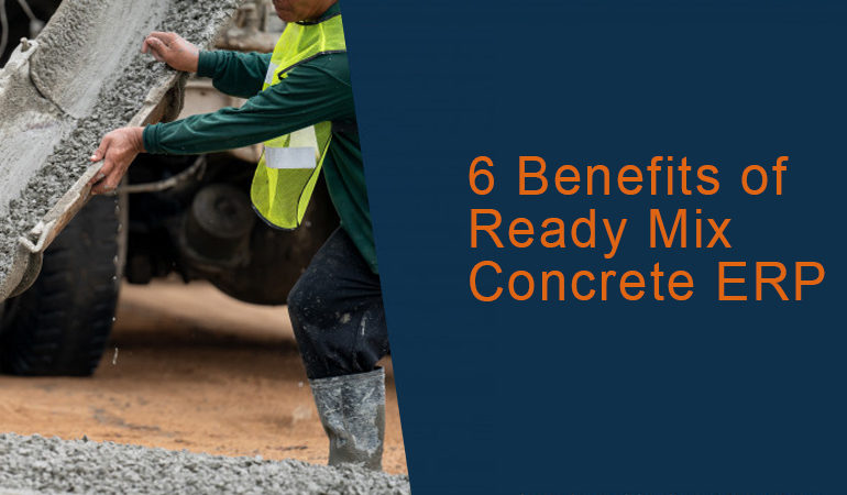 6 Benefits of Ready Mix Concrete ERP